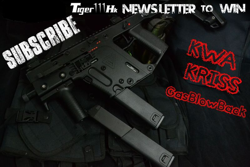 Subscribe Airsoft Tiger111hk Newsletter maybe get KWA KRISS GBB